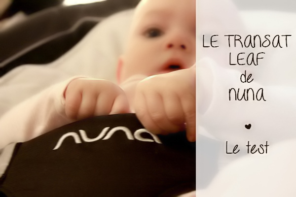 On a testé le transat Leaf de Nuna {TEST & AVIS}